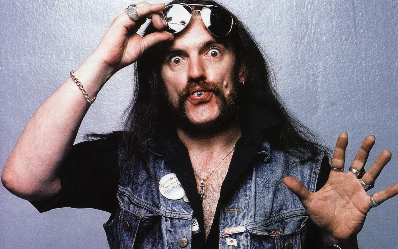Lemmy in the 70s. You're not Lemmy, you'll never be Lemmy and you ...